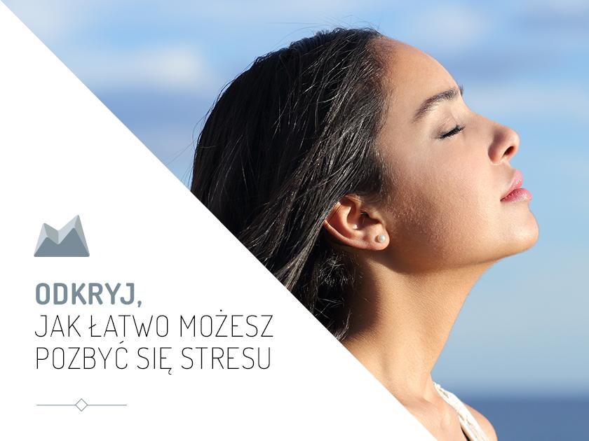 ODKRYJ, JAK ŁATWO MOŻNA POZBYĆ SIĘ STRESU